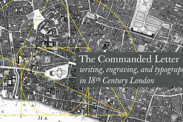 The Justin Howes Memorial Lecture: The Commanded Letter: writing, engraving, and typography in 18th Century London