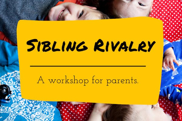 Sibling Rivalry - Parent Workshop