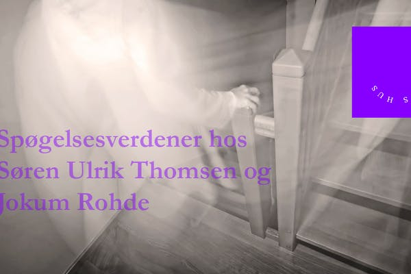 Spøgelsesverdener hos Søren Ulrik Thomsen og Jokum Rohde