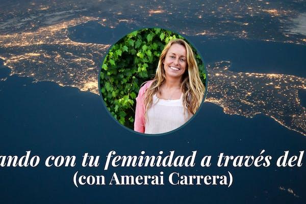 Conectando con tu feminidad a través del Tantra con Amerai Carrera