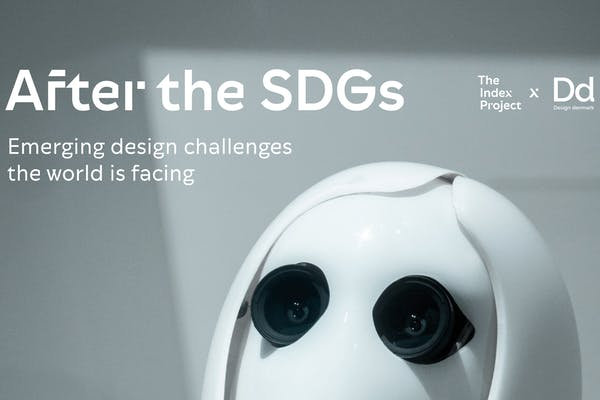 The Index Project x Dd: After the SDGs - Emerging design challenges the world is facing