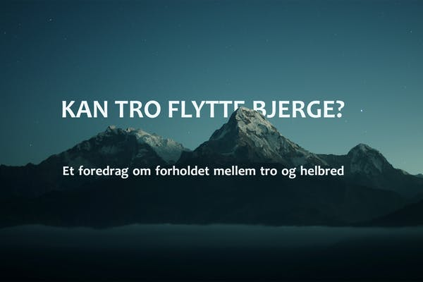 Kan tro flytte bjerge? Et foredrag ved Niels Christian Hvidt